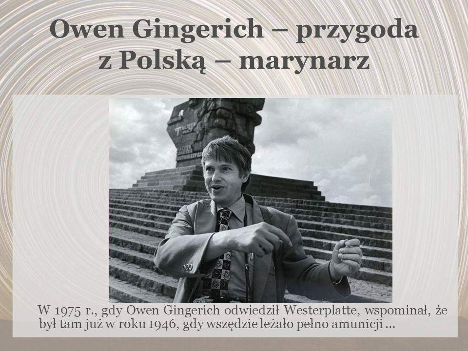Owen Gingerich – przygoda z Polską – marynarz W 1975 r., gdy Owen Gingerich odwiedził Westerplatte, wspominał, że był tam już w roku 1946, gdy wszędzi