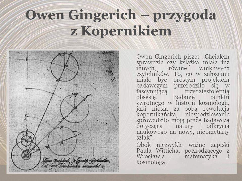 Owen Gingerich – przygoda z Kopernikiem Owen Gingerich pisze: Chciałem sprawdzić czy książka miała też innych, równie wnikliwych czytelników. To, co w
