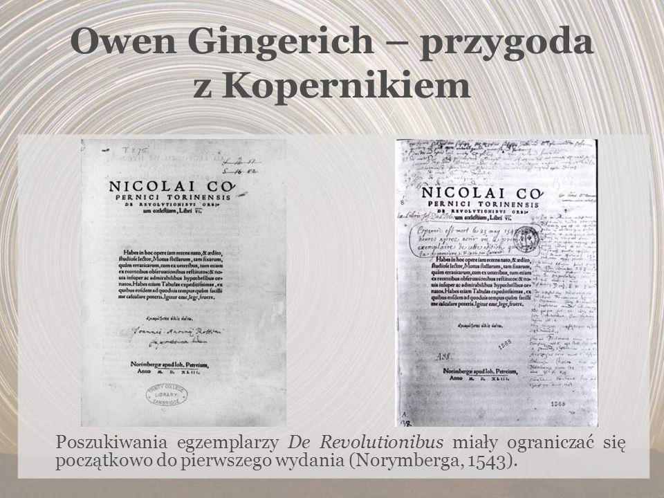 Owen Gingerich – przygoda z Kopernikiem Poszukiwania egzemplarzy De Revolutionibus miały ograniczać się początkowo do pierwszego wydania (Norymberga,