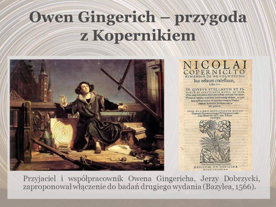 Owen Gingerich – przygoda z Kopernikiem Przyjaciel i współpracownik Owena Gingericha, Jerzy Dobrzycki, zaproponował włączenie do badań drugiego wydani