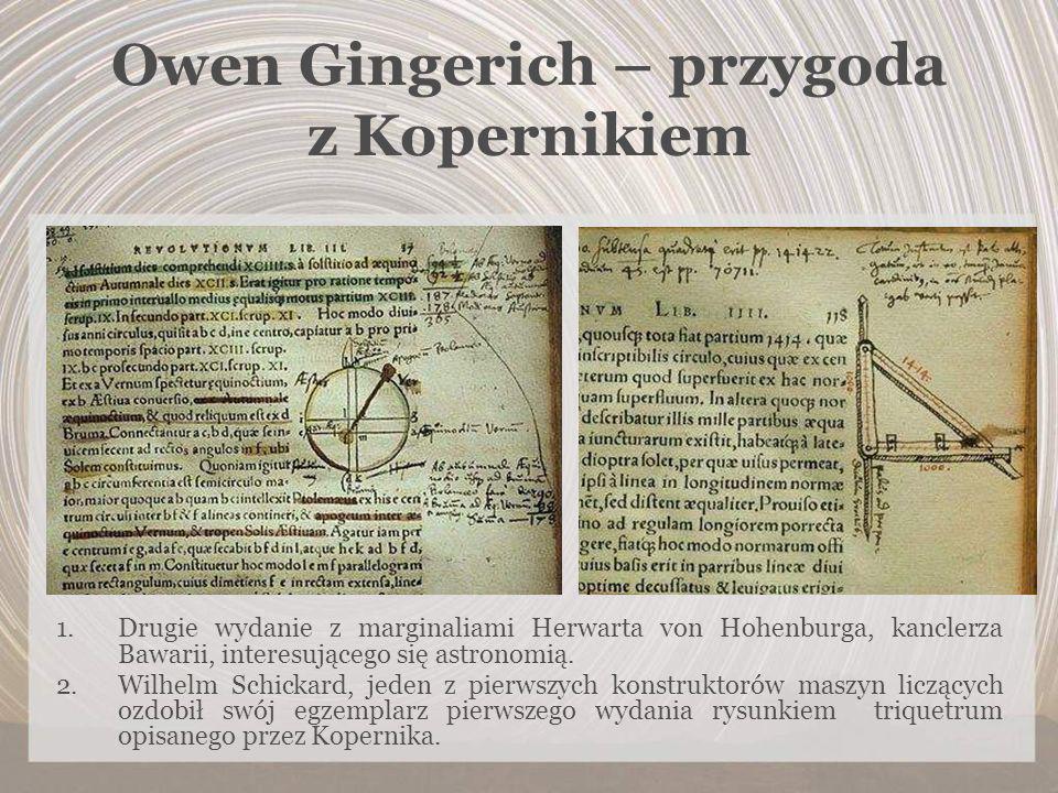 Owen Gingerich – przygoda z Kopernikiem 1.Drugie wydanie z marginaliami Herwarta von Hohenburga, kanclerza Bawarii, interesującego się astronomią. 2.W
