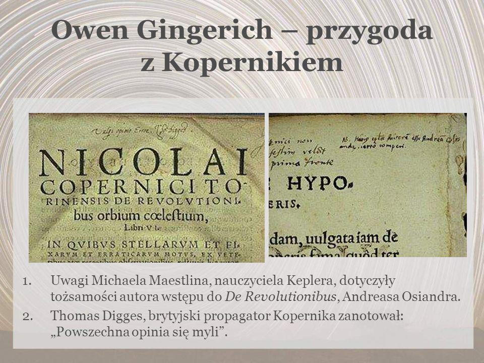 Owen Gingerich – przygoda z Kopernikiem 1.Uwagi Michaela Maestlina, nauczyciela Keplera, dotyczyły tożsamości autora wstępu do De Revolutionibus, Andr