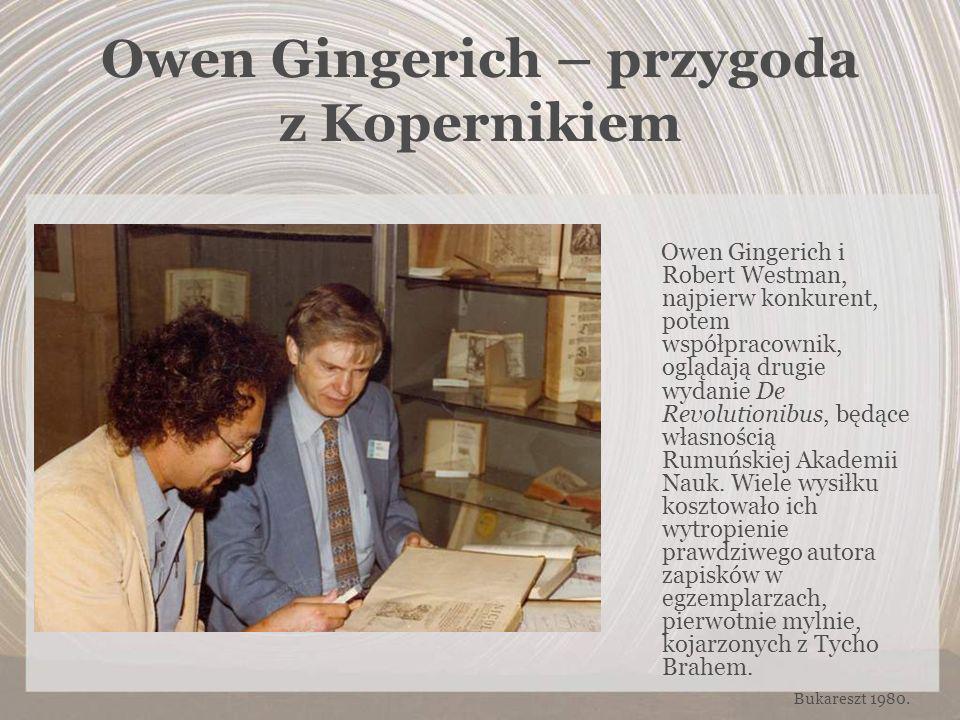 Owen Gingerich – przygoda z Kopernikiem Owen Gingerich i Robert Westman, najpierw konkurent, potem współpracownik, oglądają drugie wydanie De Revoluti