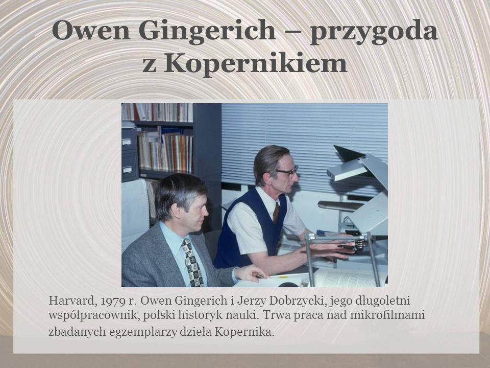 Owen Gingerich – przygoda z Kopernikiem Harvard, 1979 r. Owen Gingerich i Jerzy Dobrzycki, jego długoletni współpracownik, polski historyk nauki. Trwa