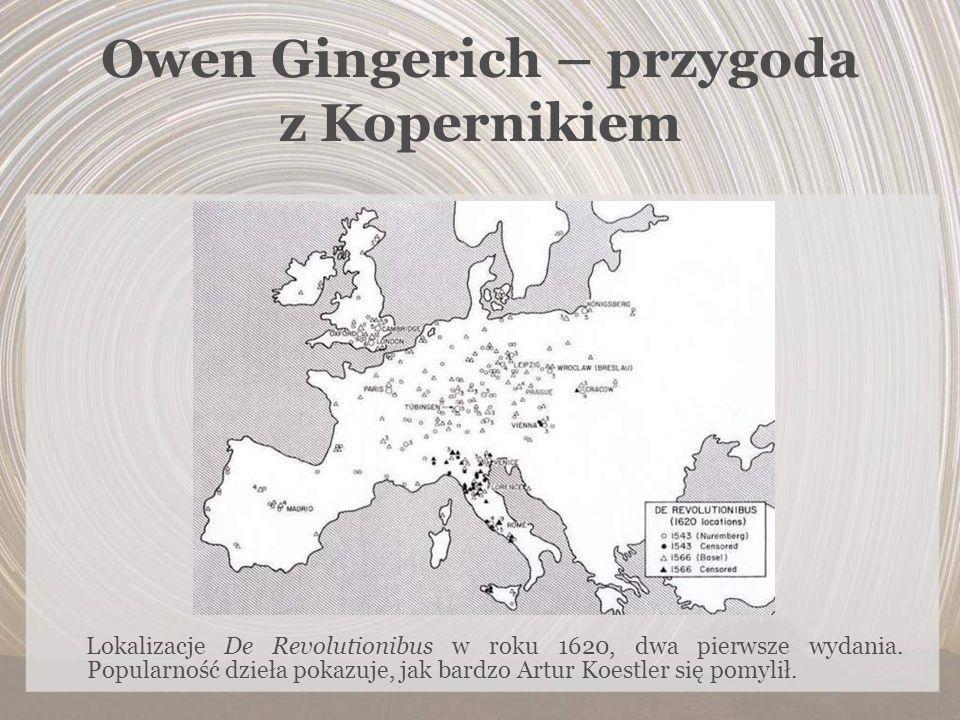 Owen Gingerich – przygoda z Kopernikiem Lokalizacje De Revolutionibus w roku 1620, dwa pierwsze wydania. Popularność dzieła pokazuje, jak bardzo Artur