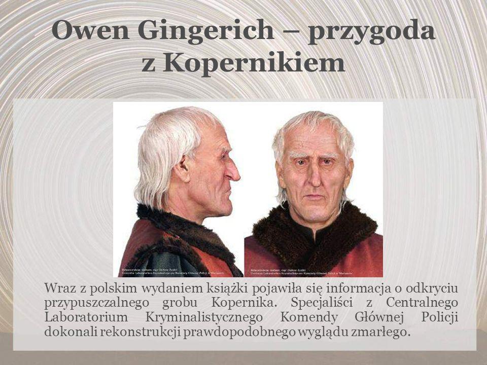 Owen Gingerich – przygoda z Kopernikiem Wraz z polskim wydaniem książki pojawiła się informacja o odkryciu przypuszczalnego grobu Kopernika. Specjaliś