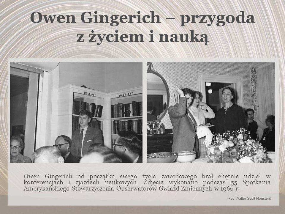 Owen Gingerich – przygoda z życiem i nauką Owen Gingerich od początku swego życia zawodowego brał chętnie udział w konferencjach i zjazdach naukowych.