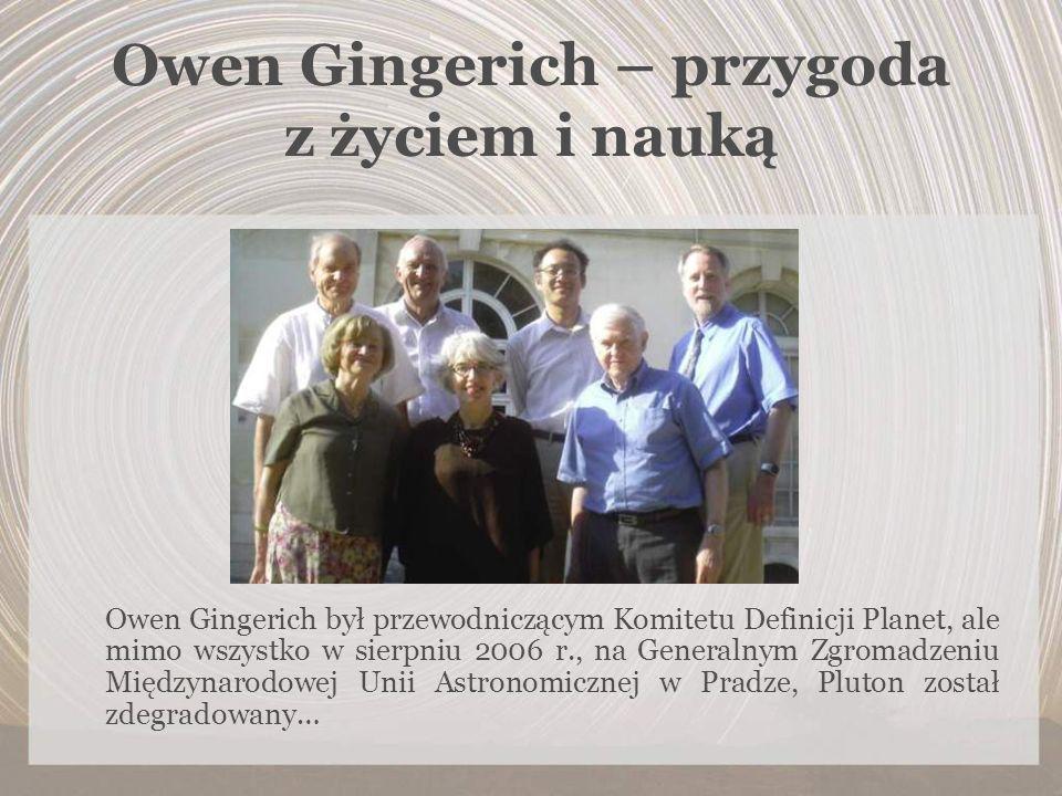 Owen Gingerich – przygoda z życiem i nauką Owen Gingerich był przewodniczącym Komitetu Definicji Planet, ale mimo wszystko w sierpniu 2006 r., na Gene