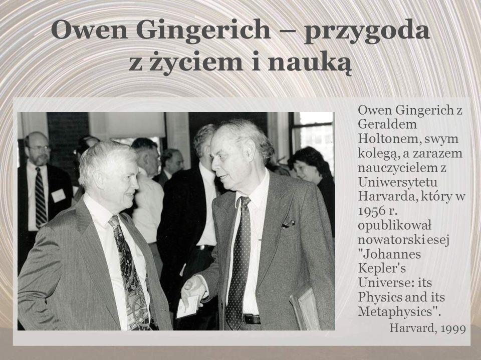 Owen Gingerich – przygoda z życiem i nauką Owen Gingerich z Geraldem Holtonem, swym kolegą, a zarazem nauczycielem z Uniwersytetu Harvarda, który w 19