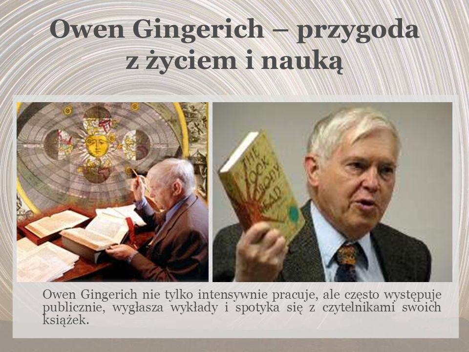Owen Gingerich – przygoda z życiem i nauką Owen Gingerich nie tylko intensywnie pracuje, ale często występuje publicznie, wygłasza wykłady i spotyka s