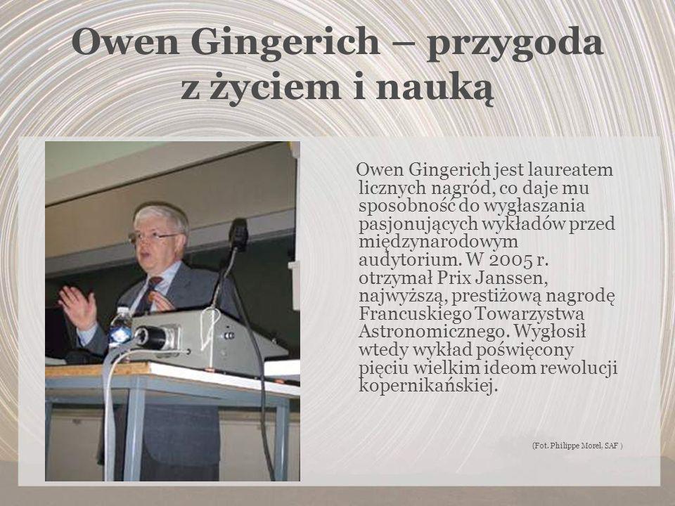 Owen Gingerich – przygoda z życiem i nauką Owen Gingerich jest laureatem licznych nagród, co daje mu sposobność do wygłaszania pasjonujących wykładów