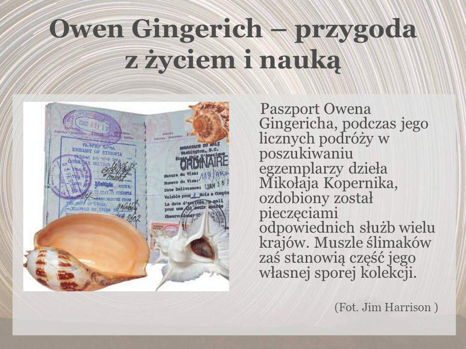Owen Gingerich – przygoda z życiem i nauką Paszport Owena Gingericha, podczas jego licznych podróży w poszukiwaniu egzemplarzy dzieła Mikołaja Koperni