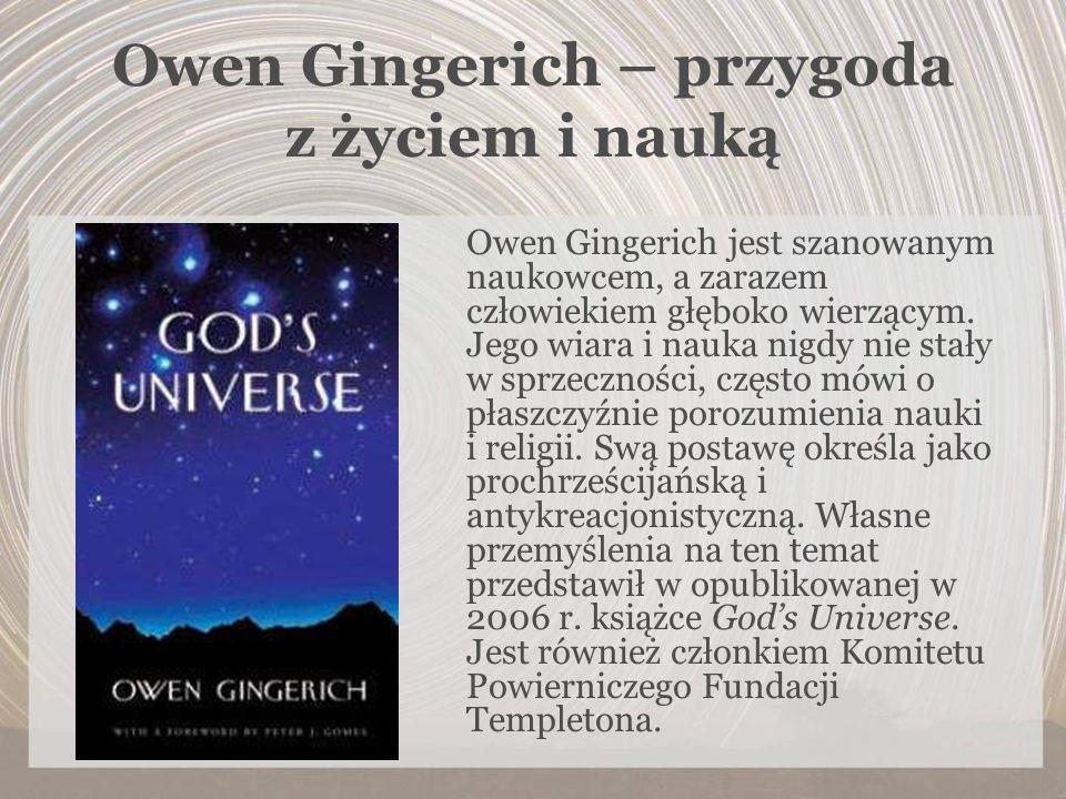 Owen Gingerich – przygoda z życiem i nauką Owen Gingerich jest szanowanym naukowcem, a zarazem człowiekiem głęboko wierzącym. Jego wiara i nauka nigdy