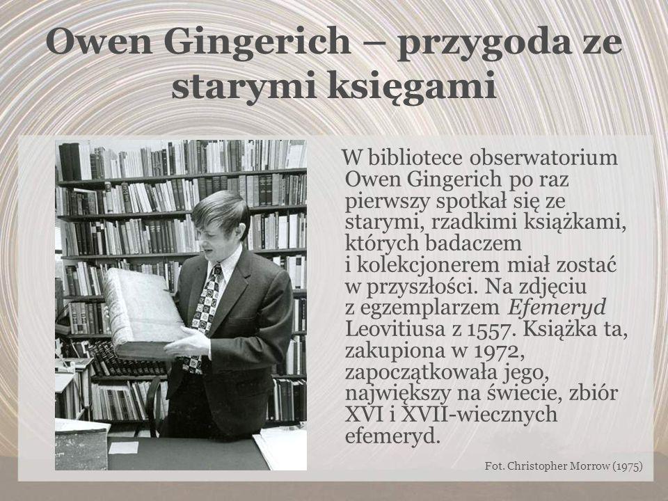 Owen Gingerich – przygoda ze starymi księgami W bibliotece obserwatorium Owen Gingerich po raz pierwszy spotkał się ze starymi, rzadkimi książkami, kt