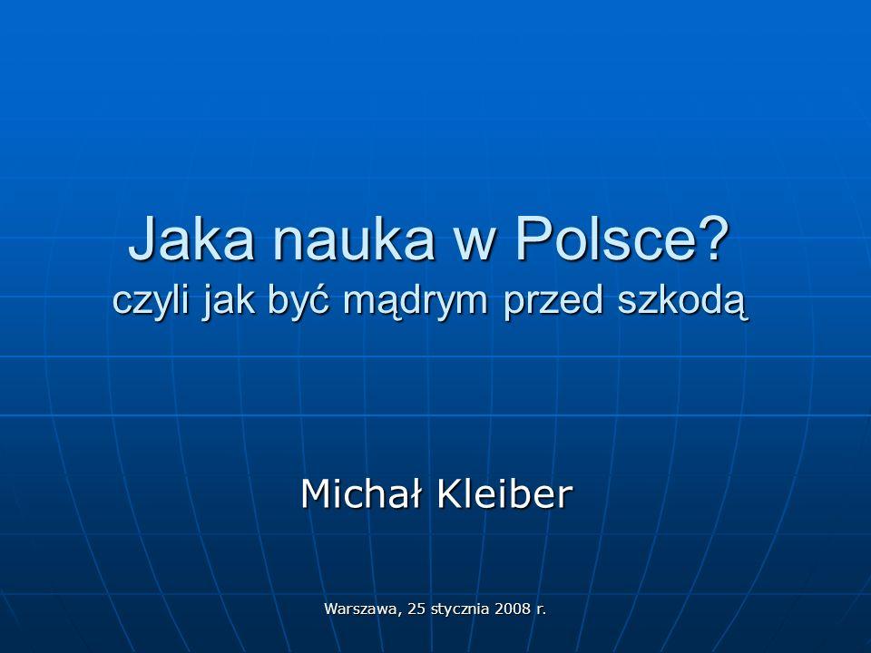 Warszawa, 25 stycznia 2008 r. Jaka nauka w Polsce czyli jak być mądrym przed szkodą Michał Kleiber