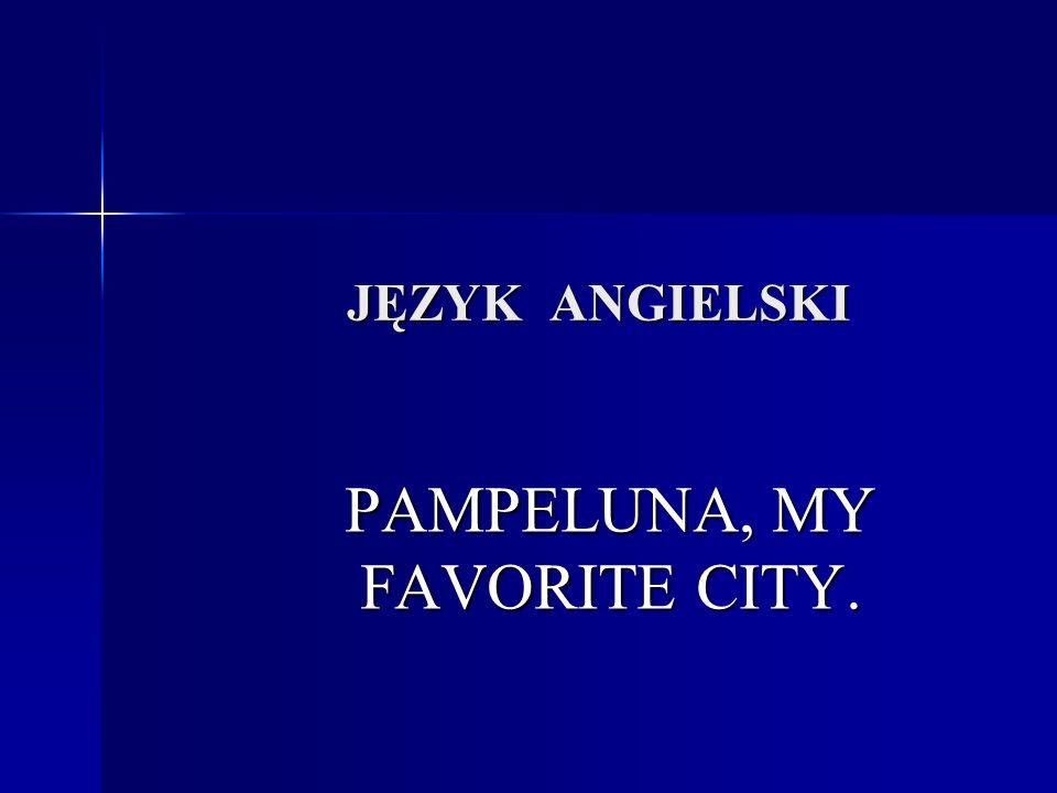 JĘZYK ANGIELSKI PAMPELUNA, MY FAVORITE CITY.