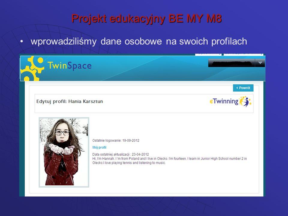 wprowadziliśmy dane osobowe na swoich profilach Projekt edukacyjny BE MY M8