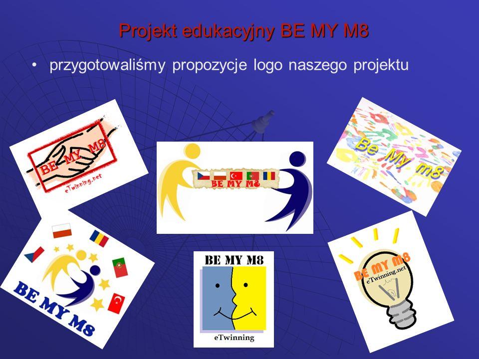 przygotowaliśmy propozycje logo naszego projektu Projekt edukacyjny BE MY M8