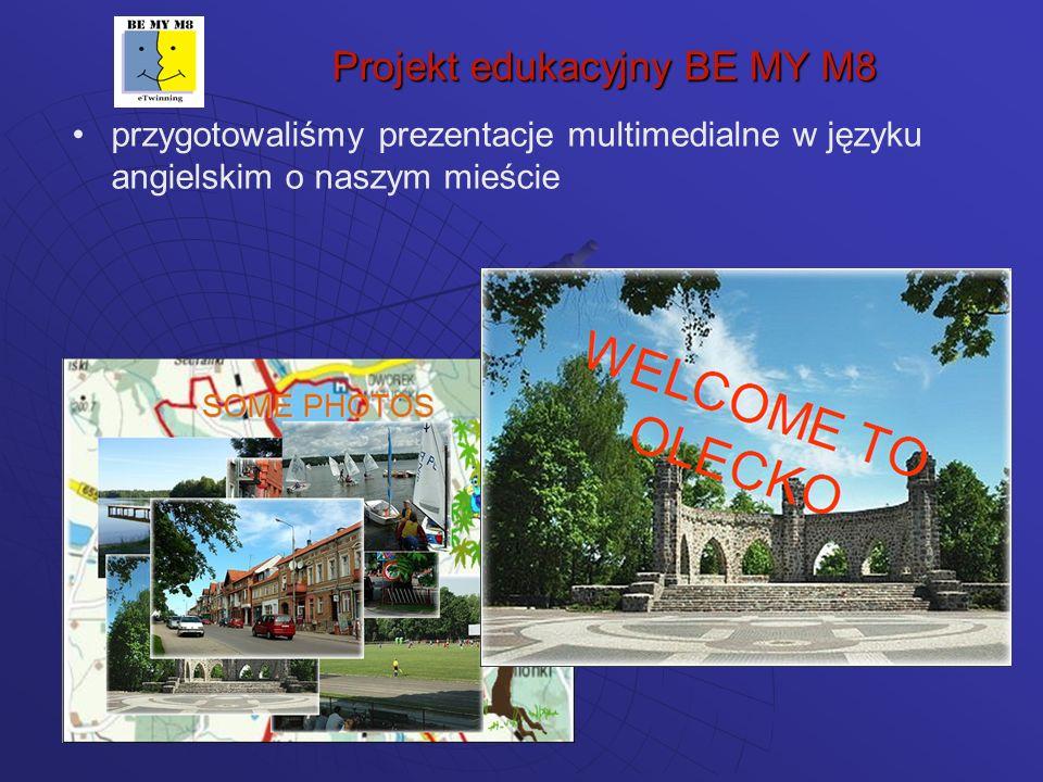 Projekt edukacyjny BE MY M8 przygotowaliśmy prezentacje multimedialne w języku angielskim o naszym mieście
