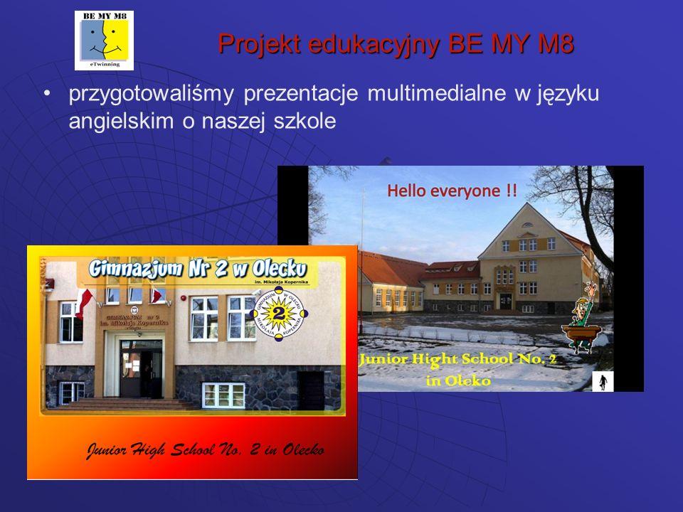 Projekt edukacyjny BE MY M8 przygotowaliśmy prezentacje multimedialne w języku angielskim o naszej szkole