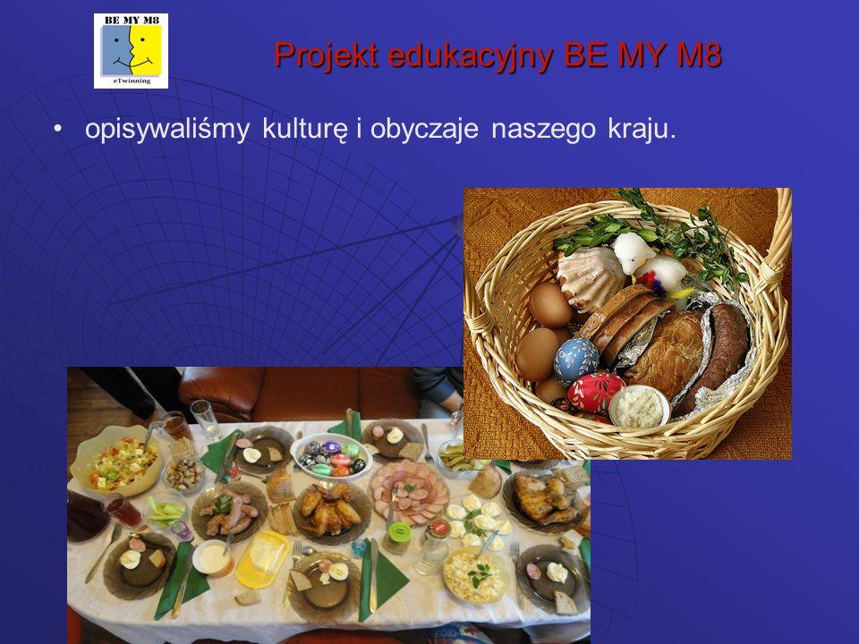 Projekt edukacyjny BE MY M8 opisywaliśmy kulturę i obyczaje naszego kraju.