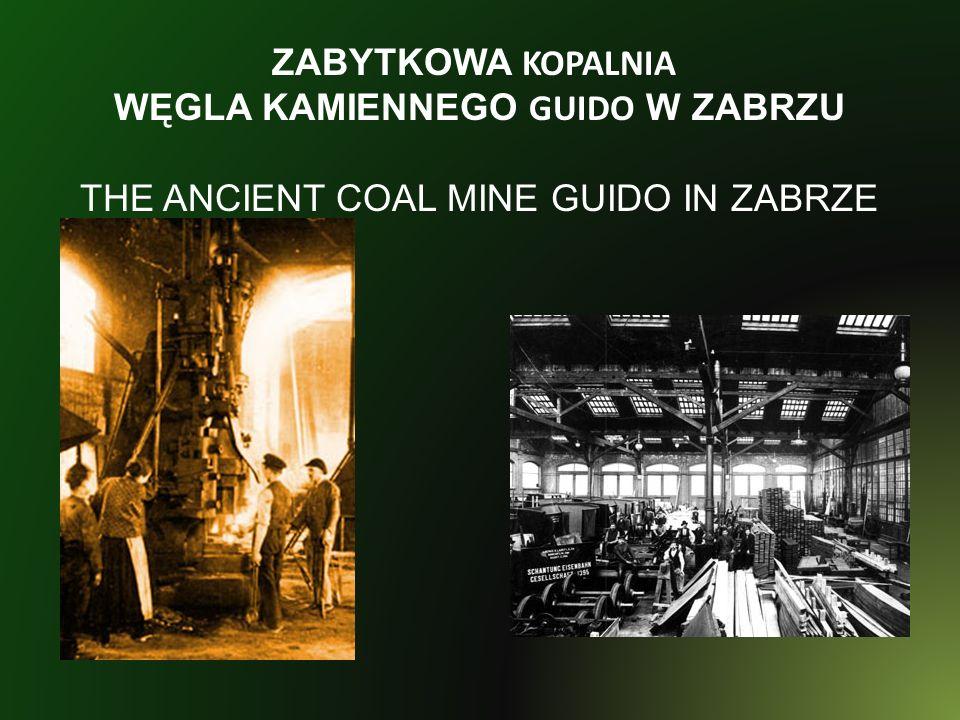 ZABYTKOWA KOPALNIA WĘGLA KAMIENNEGO GUIDO W ZABRZU THE ANCIENT COAL MINE GUIDO IN ZABRZE