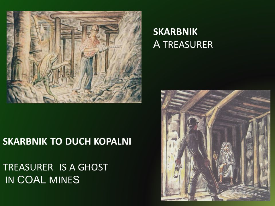 SKARBNIK A TREASURER SKARBNIK TO DUCH KOPALNI TREASURER IS A GHOST IN COAL MINE S