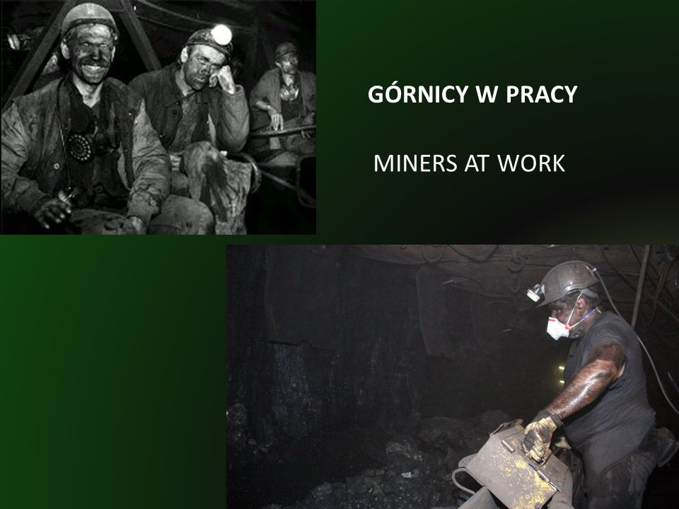 MINERS AT WORK GÓRNICY W PRACY