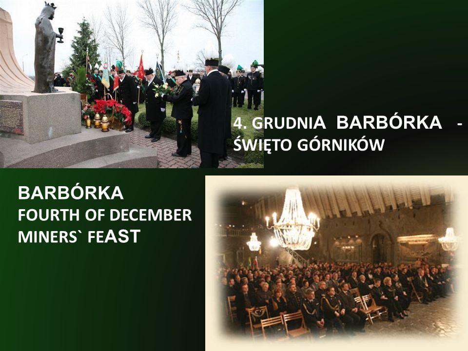 4. GRUDNI A BARBÓRKA - ŚWIĘTO GÓRNIKÓW BARBÓRKA FOURTH OF DECEMBER MINERS` FE AST