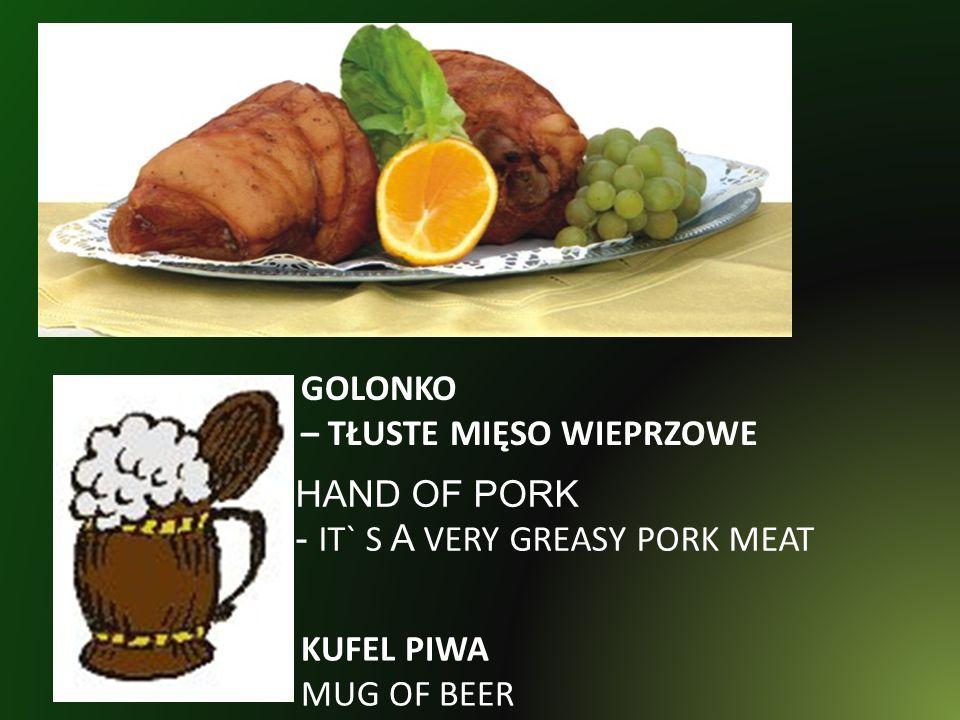 GOLONKO – TŁUSTE MIĘSO WIEPRZOWE HAND OF PORK - IT` S A VERY GREASY PORK MEAT KUFEL PIWA MUG OF BEER