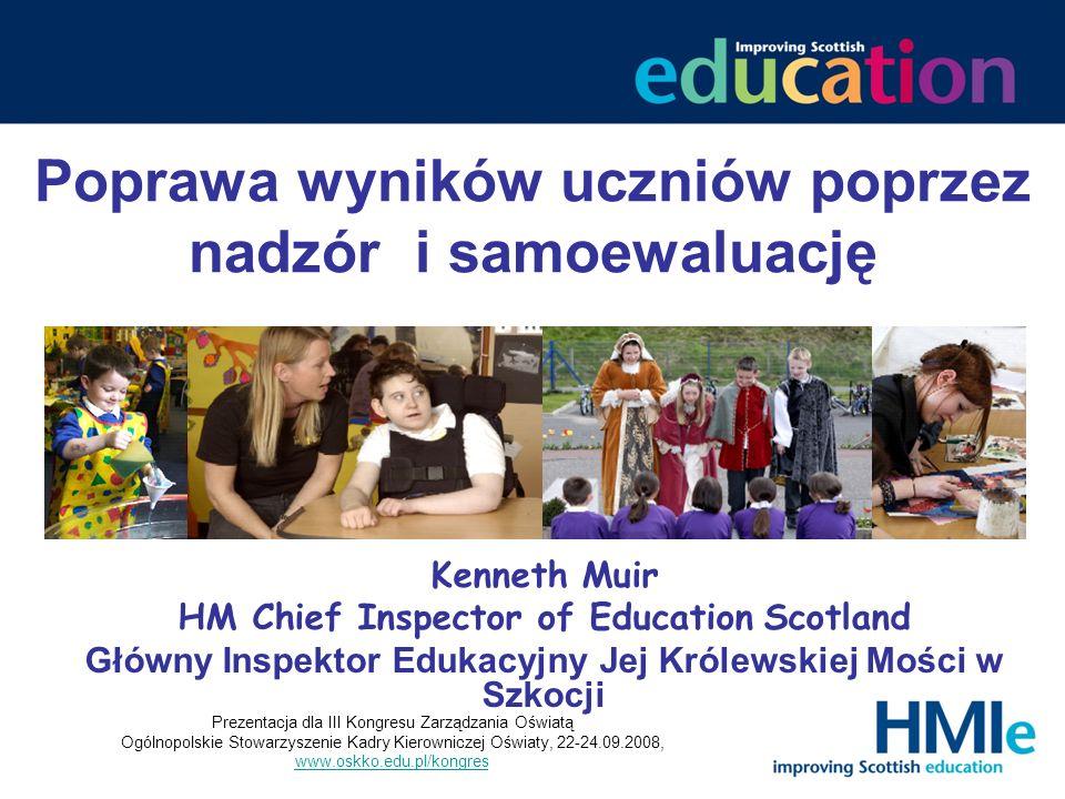 Główne inicjatywy poprawiające jakość w szkołach w Szkocji Najbardziej efektywnym sposobem podnoszenia jakości kształcenia każdego ucznia jest oczekiwanie od szkół wzięcia odpowiedzialności za zapewnienie jakości własnej pracy Jakość powinna być tworzona w codziennej pracy szkoły, a nie zewnętrznie narzucana Uczniowie i ich rodzice mają prawo widzieć jak dobrze ich szkoła działa Prezentacja dla III Kongresu Zarządzania Oświatą Ogólnopolskie Stowarzyszenie Kadry Kierowniczej Oświaty, 22-24.09.2008, www.oskko.edu.pl/kongres www.oskko.edu.pl/kongres