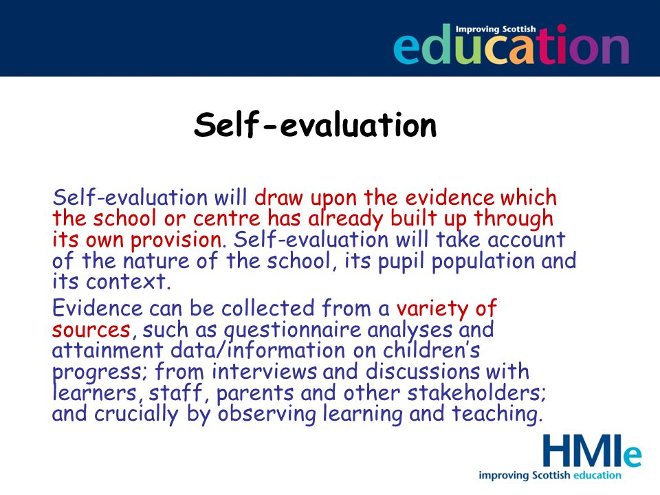 Self-evaluation Self-evaluation will draw upon the evidence which the school or centre has already built up through its own provision. Self-evaluation