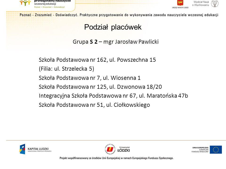 Podział placówek Grupa S 3 – mgr Jerzy Pobralski Szkoła Podstawowa nr 40, ul.