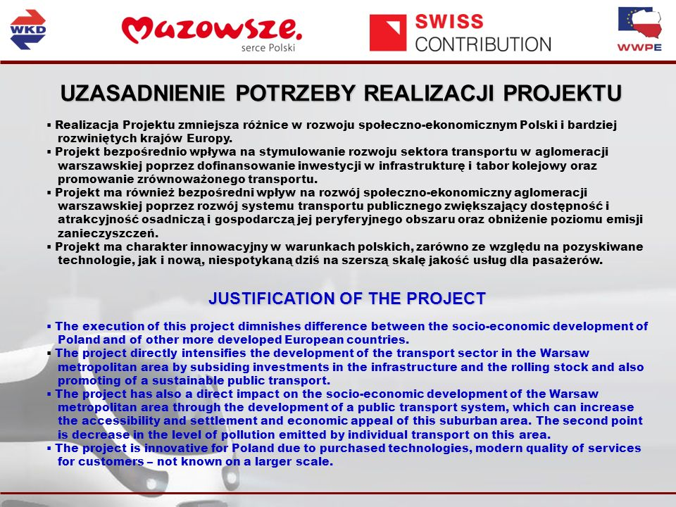 UZASADNIENIE POTRZEBY REALIZACJI PROJEKTU Realizacja Projektu zmniejsza różnice w rozwoju społeczno-ekonomicznym Polski i bardziej rozwiniętych krajów Europy.