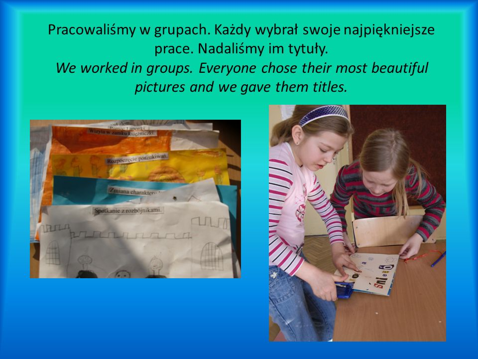 Pracowaliśmy w grupach. Każdy wybrał swoje najpiękniejsze prace. Nadaliśmy im tytuły. We worked in groups. Everyone chose their most beautiful picture