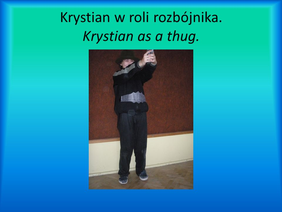 Krystian w roli rozbójnika. Krystian as a thug.