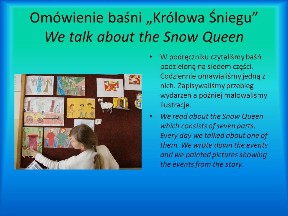 Omówienie baśni Królowa Śniegu We talk about the Snow Queen W podręczniku czytaliśmy baśń podzieloną na siedem części. Codziennie omawialiśmy jedną z