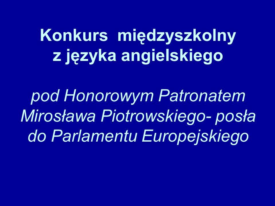 Konkurs międzyszkolny z języka angielskiego pod Honorowym Patronatem Mirosława Piotrowskiego- posła do Parlamentu Europejskiego