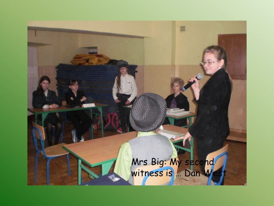 Mrs Big: My second witness is … Dan West