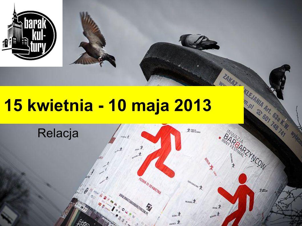 15 kwietnia - 10 maja 2013 Relacja