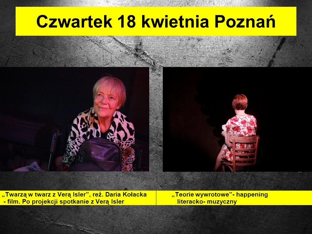 Czwartek 18 kwietnia Poznań Twarzą w twarz z Verą Isler, reż.