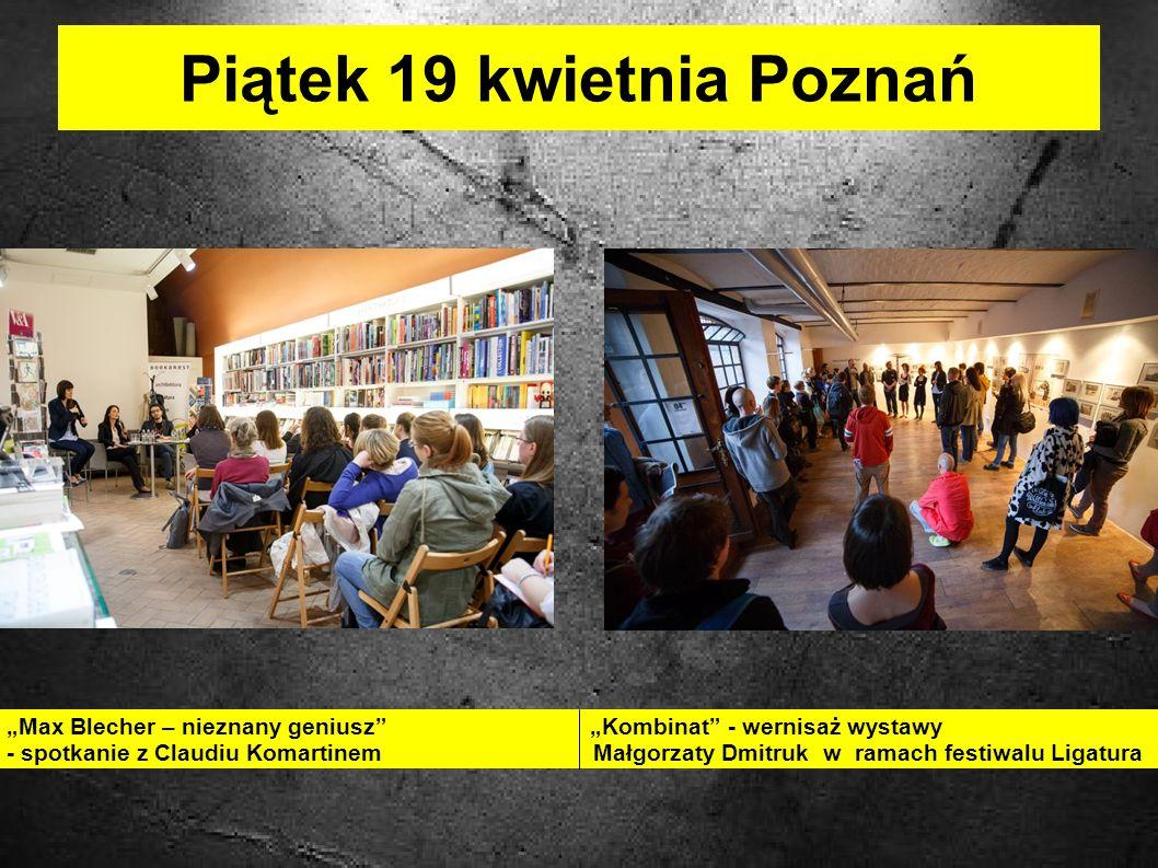 Piątek 19 kwietnia Poznań Max Blecher – nieznany geniusz Kombinat - wernisaż wystawy - spotkanie z Claudiu Komartinem Małgorzaty Dmitruk w ramach festiwalu Ligatura