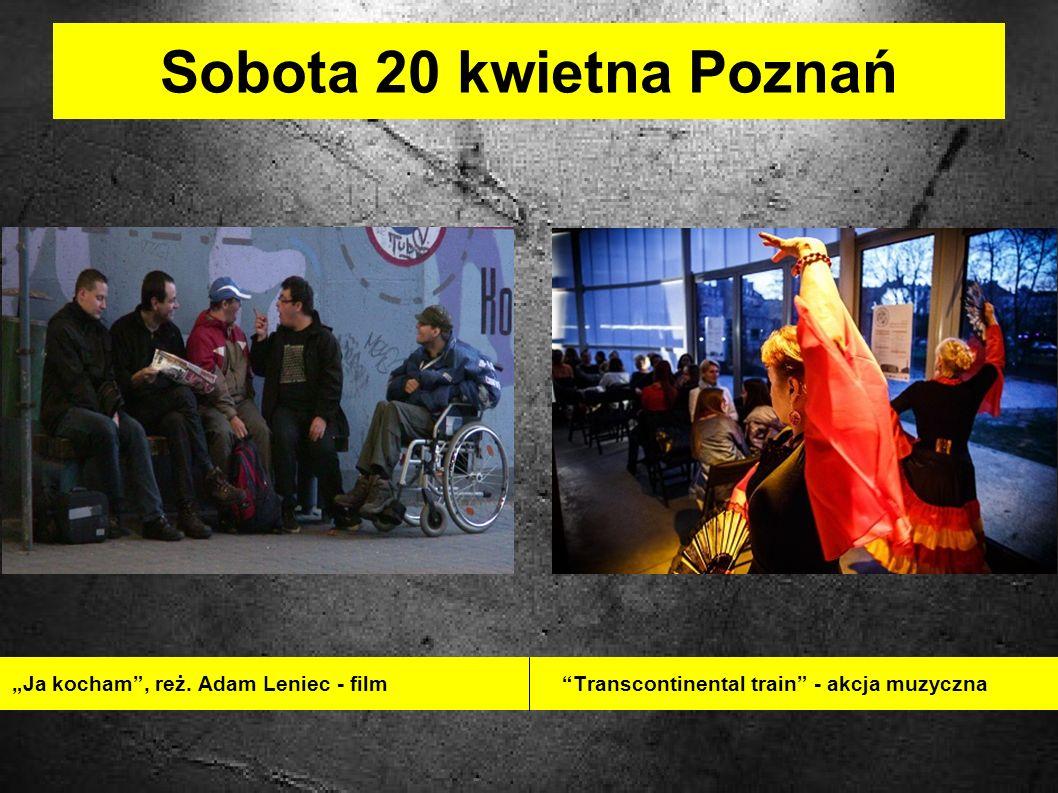Sobota 20 kwietna Poznań Ja kocham, reż. Adam Leniec - film Transcontinental train - akcja muzyczna