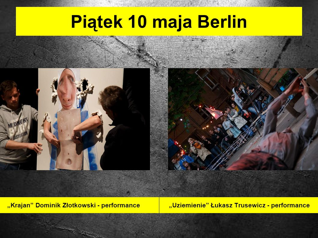 Piątek 10 maja Berlin Krajan Dominik Złotkowski - performance Uziemienie Łukasz Trusewicz - performance