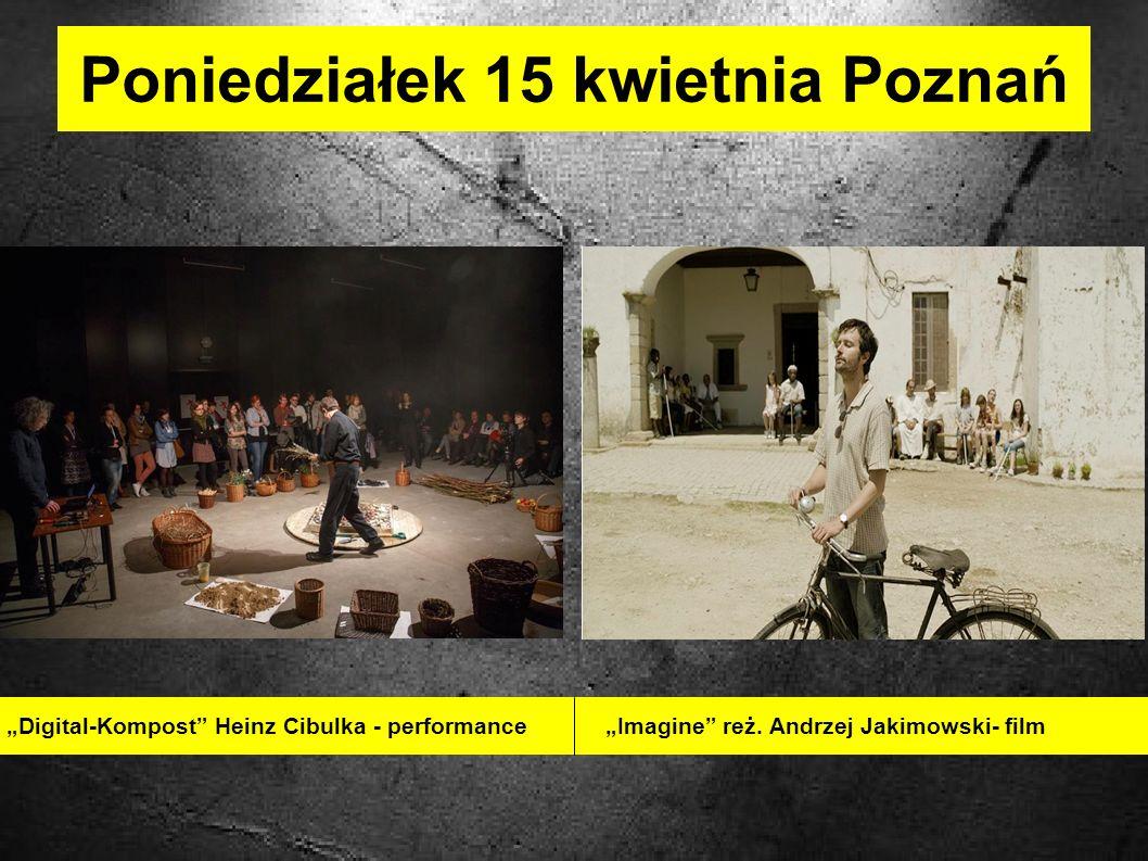 Poniedziałek 15 kwietnia Poznań Digital-Kompost Heinz Cibulka - performance Imagine reż.
