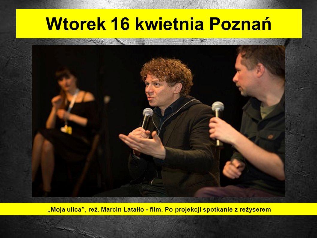 Wtorek 16 kwietnia Poznań Moja ulica, reż. Marcin Latałło - film.