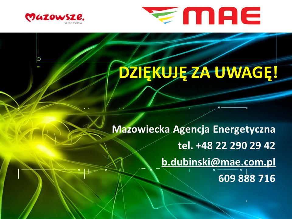 DZIĘKUJĘ ZA UWAGĘ! Mazowiecka Agencja Energetyczna tel. +48 22 290 29 42 b.dubinski@mae.com.pl 609 888 716