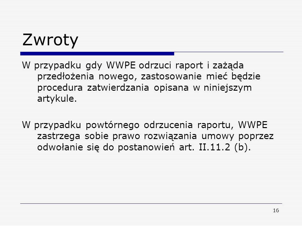 Zwroty W przypadku gdy WWPE odrzuci raport i zażąda przedłożenia nowego, zastosowanie mieć będzie procedura zatwierdzania opisana w niniejszym artykul