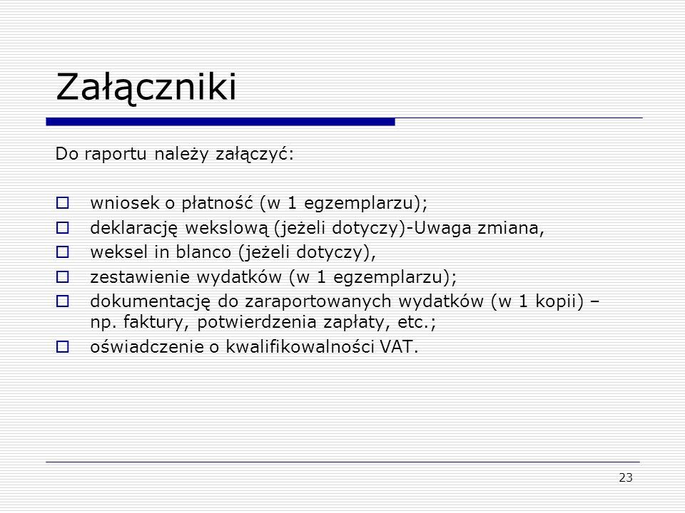 23 Załączniki Do raportu należy załączyć: wniosek o płatność (w 1 egzemplarzu); deklarację wekslową (jeżeli dotyczy)-Uwaga zmiana, weksel in blanco (j