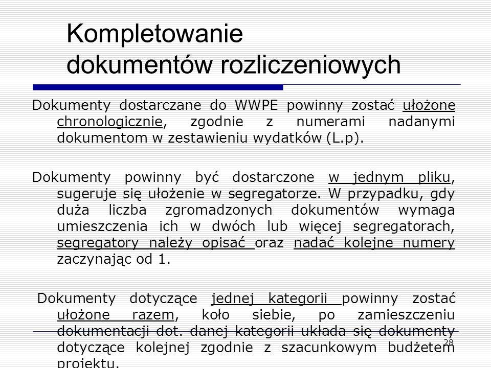 29 Kompletowanie dokumentów rozliczeniowych Preferowana przykładowa kolejność ułożenia dokumentów: - Wniosek o płatność, - Wymagane Oświadczenia, - Deklaracja wekslowa – do I i II zaliczki (jeżeli dotyczy), - Weksel in blanco – do I i II zaliczki (jeżeli dotyczy), zgodny z ustawą Prawo Wekslowe, - Zestawienie wydatków, - Dokumenty dotyczące Kategorii A: (zgodnie z kolejnymi pozycjami w zestawieniu) - Dokumenty dotyczące Kategorii B: (zgodnie z kolejnymi pozycjami w zestawieniu), itd.